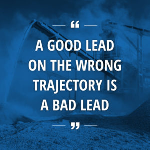 A good lead on the wrong trajectory is a bad lead
